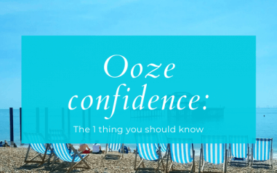 Ooze confidence: the 1 thing you should know